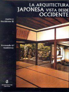 La arquitectura japonesa vista desde Occidente / Fernando Gª Gutiérrez http://fama.us.es/record=b1552023~S16*spi