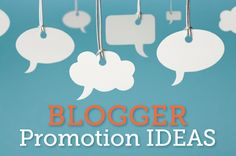 Blogger Promotion Ideas! Here is your chance to speak up!