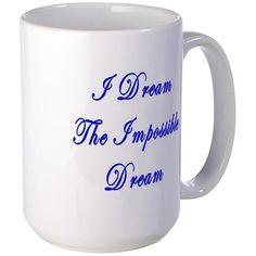 I Dream the Impossible Dream Mug on CafePress.com