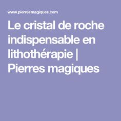 Le cristal de roche indispensable en lithothérapie  |   Pierres magiques