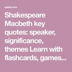 Shakespeare Macbeth key quotes: speaker, significance, themes Learn with flashcards, games, and more — for free. Macbeth Key Quotes, Gcse English Language, Shakespeare Macbeth, Gcse Revision, Teaching, Words, Games, Free, Plays