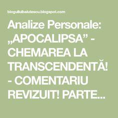 """Analize Personale: """"APOCALIPSA"""" - CHEMAREA LA TRANSCENDENTĂ! - COMENTARIU REVIZUIT! PARTEA A OPTA!"""