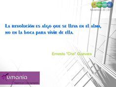 """La revolución es algo que se lleva en el alma, no en la boca para vivir de ella.  Ernesto """"Che"""" Guevara  #humaniamx #consultores #capitalhumano #recursoshumanos #empleo #trabajo #vacante #ofertalaboral"""