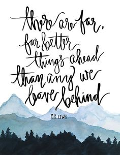 There are far, far better things ahead than any we leave behind | Hand Lettered Art Print C.S. Lewis Quote