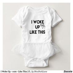 I Woke Up - cute - Like This   Fun Quote Baby Bodysuit  #gifts #giftideas #cute #wokeuplikethis #babywear #babyjersey #babyshowergift #babygift #funnyquote #cutebaby #babyfashion