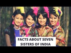 Unknown Facts about the Seven Sisters of India | North East India | Politics, Entertainment, Art & Culture | North East | Videos | Nelive