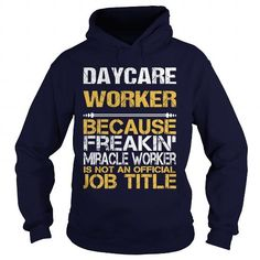 DAYCARE WORKER Because FREAKIN Miracle Worker Isn't An Official Job Title T Shirts, Hoodies, Sweatshirts. GET ONE ==> https://www.sunfrog.com/LifeStyle/DAYCARE-WORKER--FREAKIN-Navy-Blue-Hoodie.html?41382