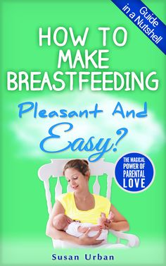 How to make breastfeeding pleasant and easy