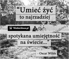 Umieć żyć to najrzadziej spotykana umiejętność na świecie. Love Me Quotes, Oscar Wilde, Scrapbooking Layouts, Poems, Cinema, Thoughts, My Love, Travel, Life