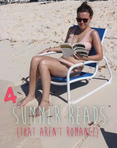 Well written books to read this summer if you're not a fan of romance.