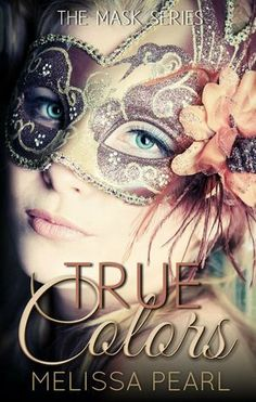True Colors, The Masks Series by Melissa Pearl, Book Blitz Day Book, Book 1, I Love Books, Great Books, Best Book Covers, Summer Books, Beautiful Cover, True Colors, Book Worms