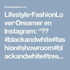"Lifestyle•FashionLover•Dreamer en Instagram: ""🔝🔝 #blackandwhite#fashion#showroom#blackandwhite#treschic"""