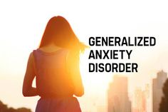 Generalized Anxiety Disorder Maybe they should have called it... Everyday Anxiety Disorder!!!