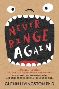 Never Binge Again(tm): Reprogram Yourself to Think Like a Permanently Thin Person. Stop Overeating and Binge Eating and Stick to the Food Plan of Your Choice! Stop Overeating, Stress Eating, Binge Eating, Free Ebooks, Book Club Books, Books To Read, Food Plan, Livingston, Normal Person
