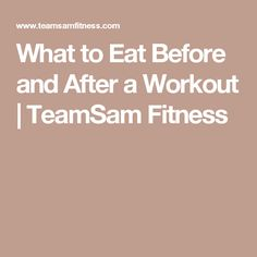What to Eat Before and After a Workout | TeamSam Fitness