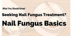 Seeking Nail Fungus Treatment? Nail Fungus Basics | What You Should Know!