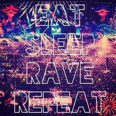 EAT. SLEEP. RAVE. REPEAT This is a cool Pin but OMG check this out #EDM www.soundcloud.com/viralanimal