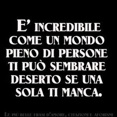 """""""It's incredible how a world full of people can seem deserted if one special person is missing from your life."""" Indeed it is!"""