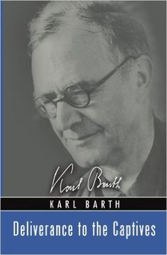 Book Review: Deliverance to the Captives by Karl Barth from Joshua Torrey