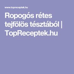 Ropogós rétes tejfölös tésztából | TopReceptek.hu