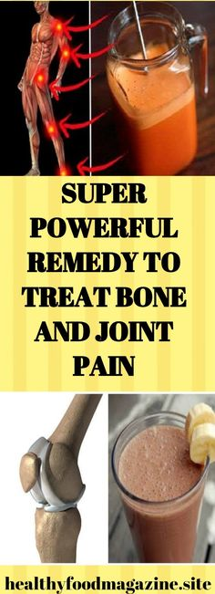SUPER POWERFUL REMEDY TO TREAT BONE AND JOINT PAIN – Healthy Food Magazine