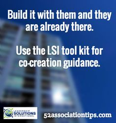Build it with them and they are already there. Use the LSI tool kit for co-creation guidance. / 52associationtips.com