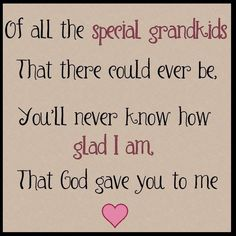 I thank God everyday for my grand-kids and pray for them.