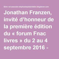Jonathan Franzen, invité d'honneur de la première édition du « forum Fnac livres » du 2 au 4 septembre 2016 - Libre-R et associés : Stéphanie - Plaisir de lire