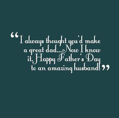 husband fathers day quotes | Happy Father's Day Quote From Wife To An Amazing Husband.