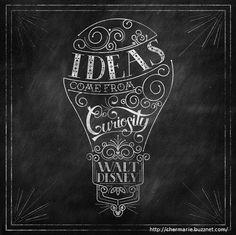 Ideas come from curiosity. -Walt Disney