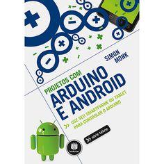 Livro - Projetos Com Arduino E Android: Use Seu Smartphone Ou Tablet Para Controlar O Arduino