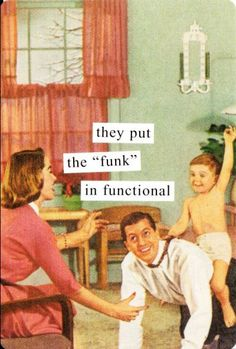 "They put the ""funk"" in functional."