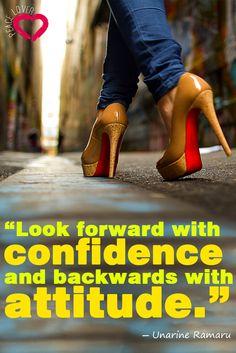 """Look forward with confidence and backwards with attitude."" ― Unarine Ramaru"