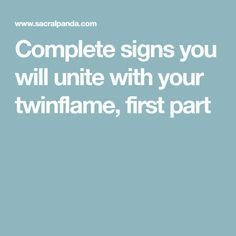 Complete signs you will unite with your twinflame, first part