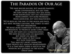The Paradox of Our Age.. Hate to pin negative things but found this to be challenging and inspiring, hope it will do the same for all who read it :)