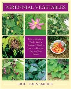 Growing vegetable in the North East USA - Perennial Vegetables: From Artichoke to Zuiki Taro, a Gardener's Guide to over 100 Delicious, Easy-to-Grow Edibles