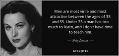 """Discover Hedy Lamarr famous and rare quotes. Share Hedy Lamarr quotes about men, people, girl. """"Men are most virile and most attractive between..."""""""