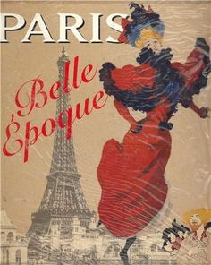 La Belle Epoque France | La Belle Epoque: French phrase coined for the last decade of the 19th ...