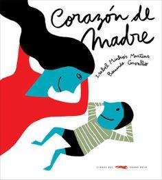 """Isabel Minhós Martins / Bernardo Carvalho. """"Corazón de madre"""". Editorial Libros del Zorro Rojo (3 a 6 años)"""