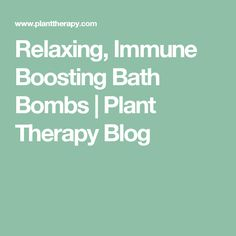 Relaxing, Immune Boosting Bath Bombs | Plant Therapy Blog