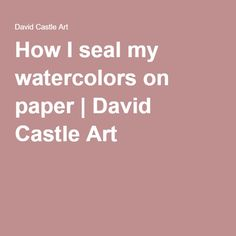 How I seal my watercolors on paper