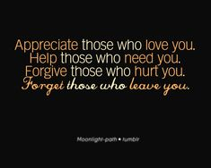 Appreciate, help, forgive, and forget. quotes. sayings.