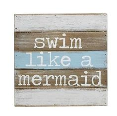"""Swim like a Mermaid Wooden Sign Description: Size: 8"""" x 8"""" Painted, distressed and planked wood shadow-box style plaque features printed """"swim like a mermaid"""" sentiment. Hangs with saw tooth hardware."""