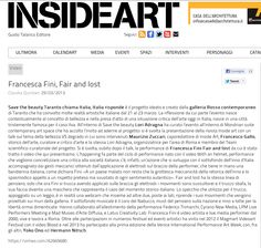 "INSIDE ART, review of performance ""Fair & Lost"" @ Mondrian Suite Gallery, Rome, 2013. link: http://www.insideart.eu/2013/03/29/francesca-fini-fair-and-lost/"