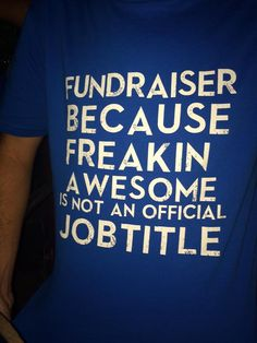 """Unsere neuen T-Shirts!  """"Fundraiser because freakin' awesome is not an official jobtitle!"""