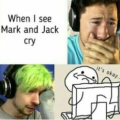 when i watched that one of marks videos i actually hugged my tablet(i haven't seen jack cry in a video yet but when i do ill bring some tissues and hug my tablet lots too:)—I legitimately start crying anytime one of them cries— Pewdiepie, Jacksepticeye Memes, Markiplier Imagines, Jack And Mark, Jack Septiceye, Youtube Memes, Septiplier, Dan And Phil, In This World