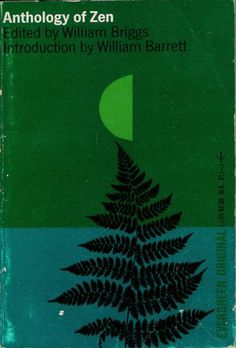 Anthology of Zen by William Briggs.   Grove Press, 1961. Evergreen paperback, E-289. Cover design and collage illustration by Roy Kuhlman. www.roykuhlman.com