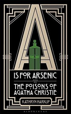 A is for Arsenic: The Poisons of Agatha Christie by Kathryn Harkup, http://www.amazon.co.uk/dp/1472911326/ref=cm_sw_r_pi_dp_x_F3TGzb2Y0388E