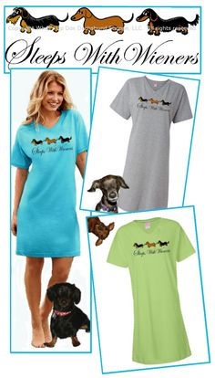 A dachshund sleep shirt for those of you who Sleep with Wieners... http://www.shop.whatsupdoxdachshundshoppe.com/Sleeps-with-Wieners-Sleepshirt-219.htm