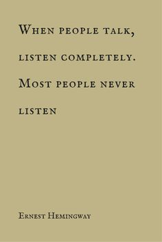 """When people talk, listen completely. Most people never listen."" ― Ernest Hemingway. Click on this image to see the biggest collection of famous quotes on the net!"